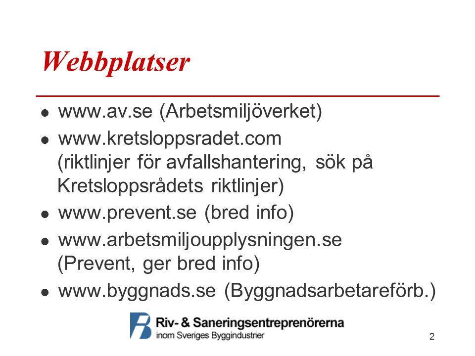 Webbplatser www.av.se (Arbetsmiljöverket) www.kretsloppsradet.com (riktlinjer för avfallshantering, sök på Kretsloppsrådets riktlinjer) www.prevent.se (bred info) www.arbetsmiljoupplysningen.se (Prevent, ger bred info) www.byggnads.se (Byggnadsarbetareförb.) 2