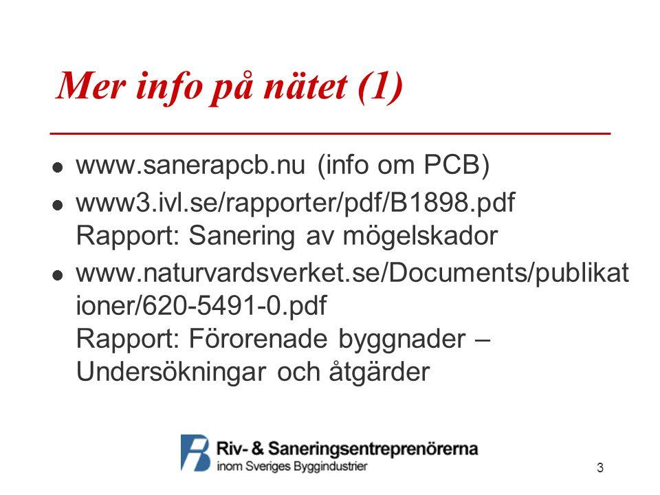 Mer info på nätet (1) www.sanerapcb.nu (info om PCB) www3.ivl.se/rapporter/pdf/B1898.pdf Rapport: Sanering av mögelskador www.naturvardsverket.se/Documents/publikat ioner/620-5491-0.pdf Rapport: Förorenade byggnader – Undersökningar och åtgärder 3