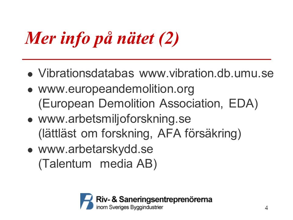 Mer info på nätet (2) Vibrationsdatabas www.vibration.db.umu.se www.europeandemolition.org (European Demolition Association, EDA) www.arbetsmiljoforskning.se (lättläst om forskning, AFA försäkring) www.arbetarskydd.se (Talentum media AB) 4