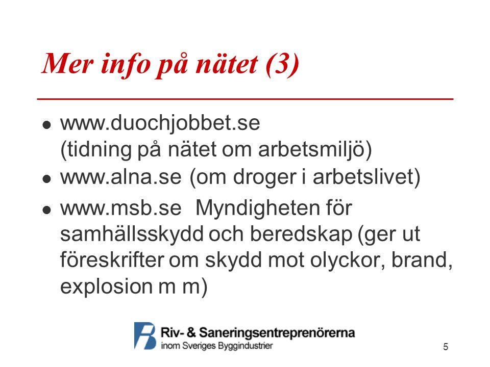 Mer info på nätet (3) www.duochjobbet.se (tidning på nätet om arbetsmiljö) www.alna.se (om droger i arbetslivet) www.msb.se Myndigheten för samhällsskydd och beredskap (ger ut föreskrifter om skydd mot olyckor, brand, explosion m m) 5