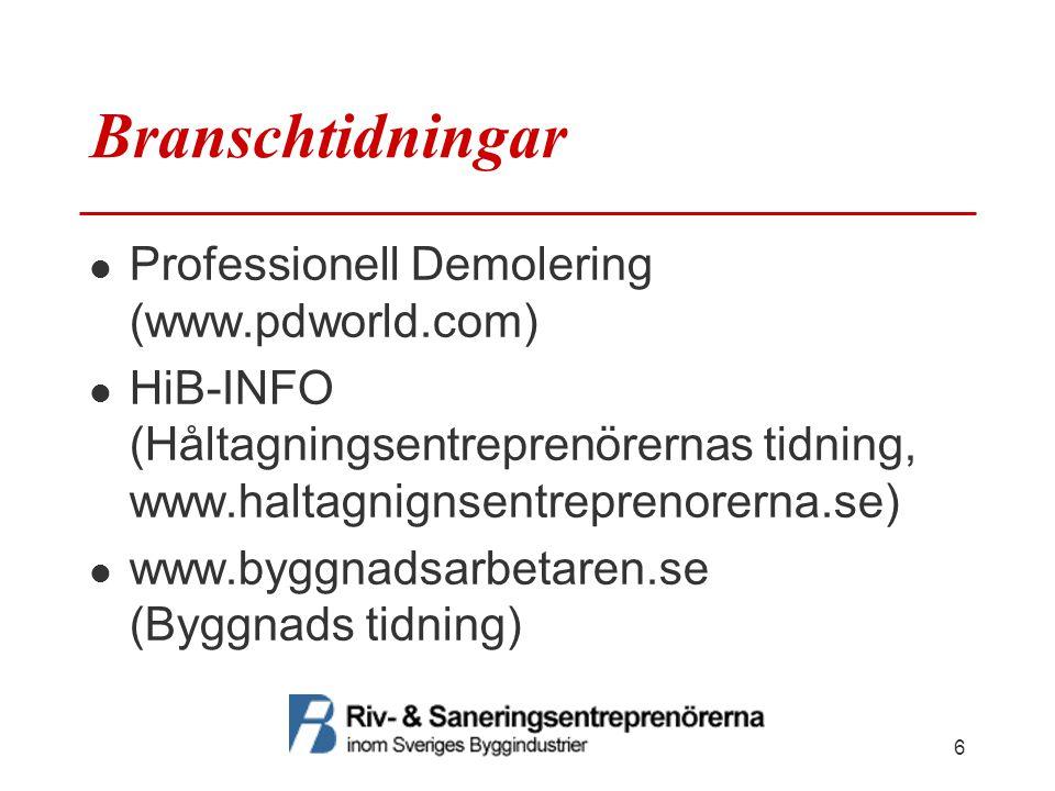 Branschtidningar Professionell Demolering (www.pdworld.com) HiB-INFO (Håltagningsentreprenörernas tidning, www.haltagnignsentreprenorerna.se) www.byggnadsarbetaren.se (Byggnads tidning) 6