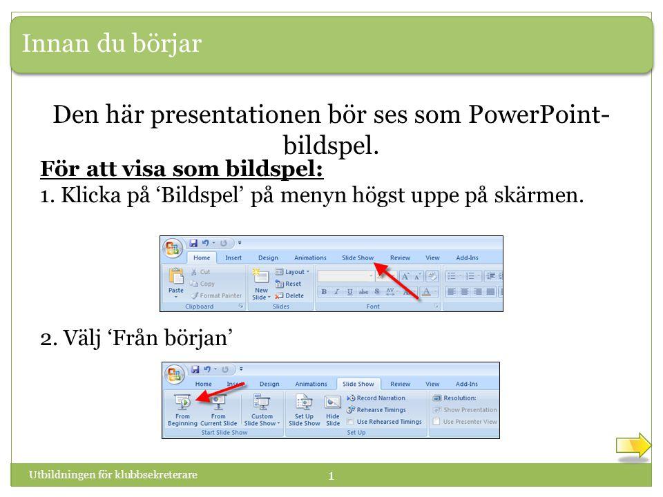 Innan du börjar Utbildningen för klubbsekreterare 1 Den här presentationen bör ses som PowerPoint- bildspel.