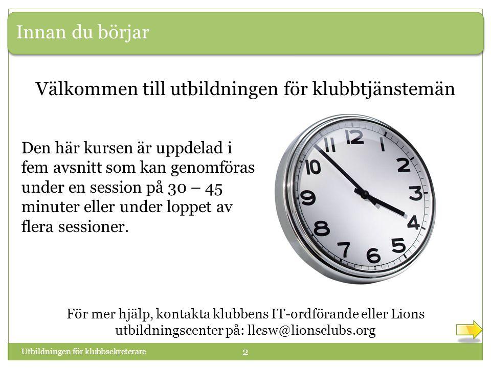 Utbildningen för klubbsekreterare 23 Välkommen till avsnitt 2 : Klubbens ledarteam Gå till sidan 3 i arbetsboken.