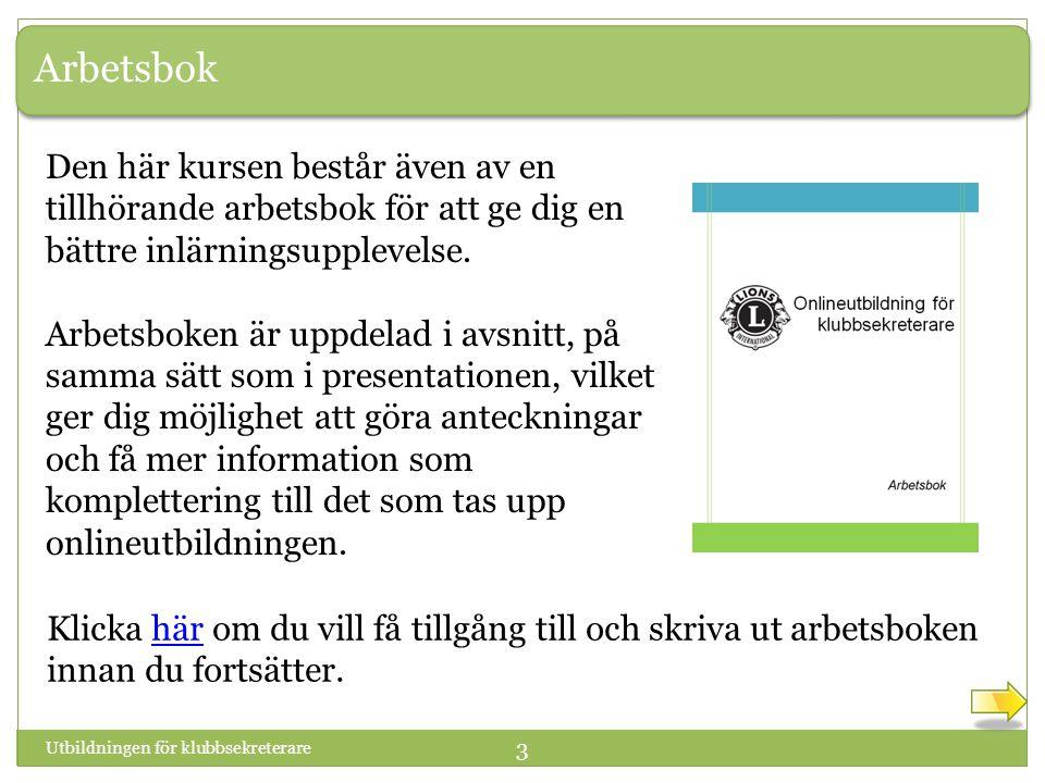 Utbildningen för klubbsekreterare 64 Välkommen till avsnitt 4: Planera ditt ämbetsår Gå till sidan 11 i arbetsboken.