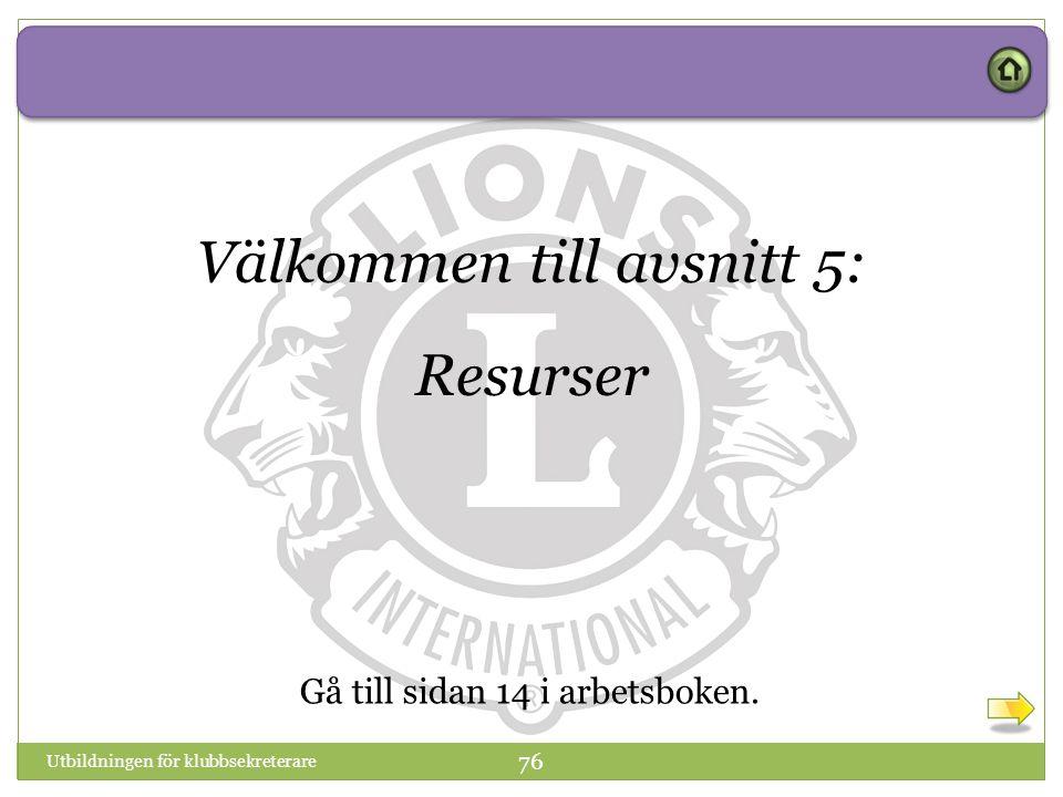 Utbildningen för klubbsekreterare 76 Välkommen till avsnitt 5: Resurser Gå till sidan 14 i arbetsboken.