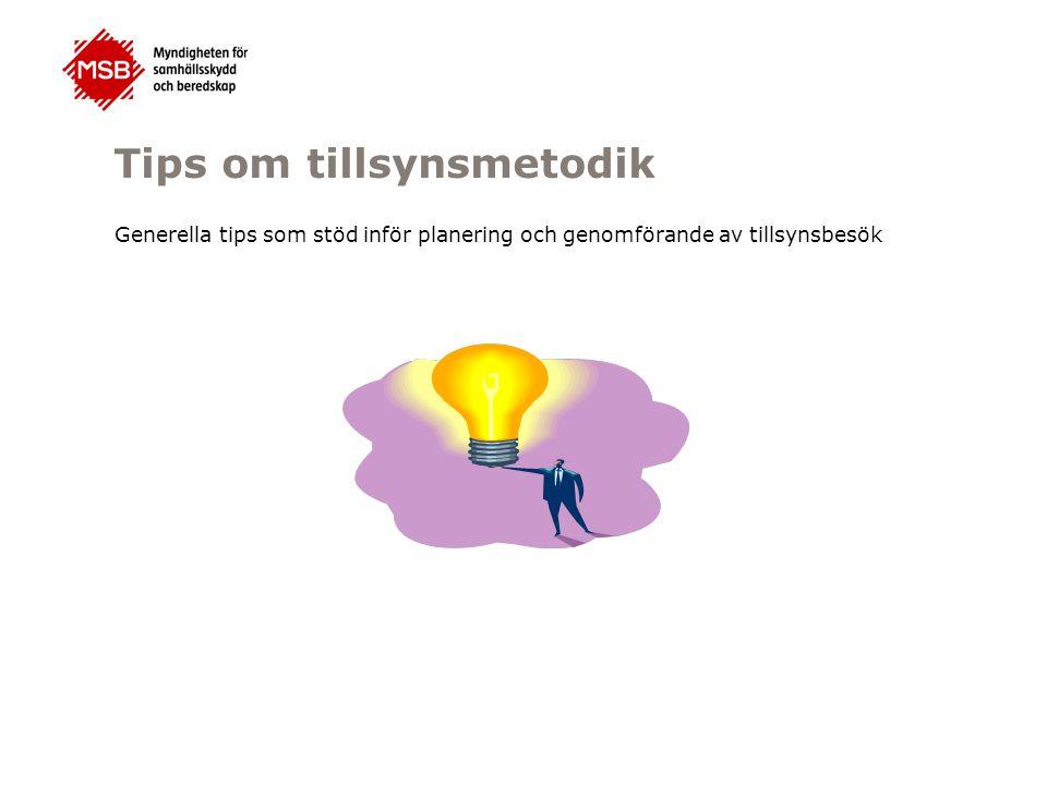 Tips om tillsynsmetodik Generella tips som stöd inför planering och genomförande av tillsynsbesök