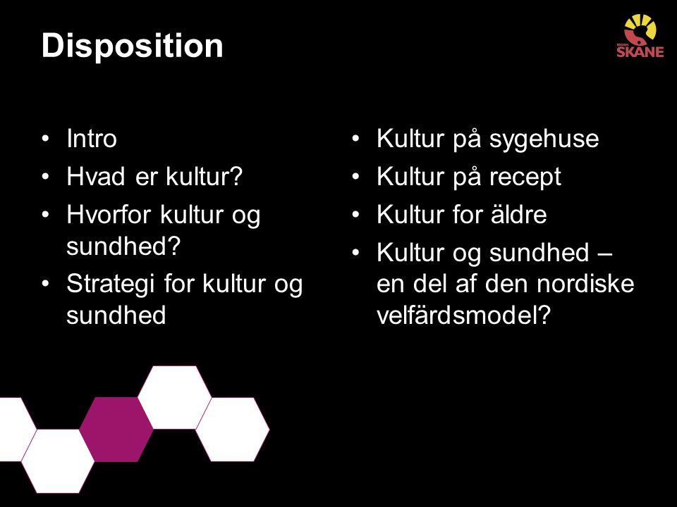 Disposition Intro Hvad er kultur? Hvorfor kultur og sundhed? Strategi for kultur og sundhed Kultur på sygehuse Kultur på recept Kultur for äldre Kultu