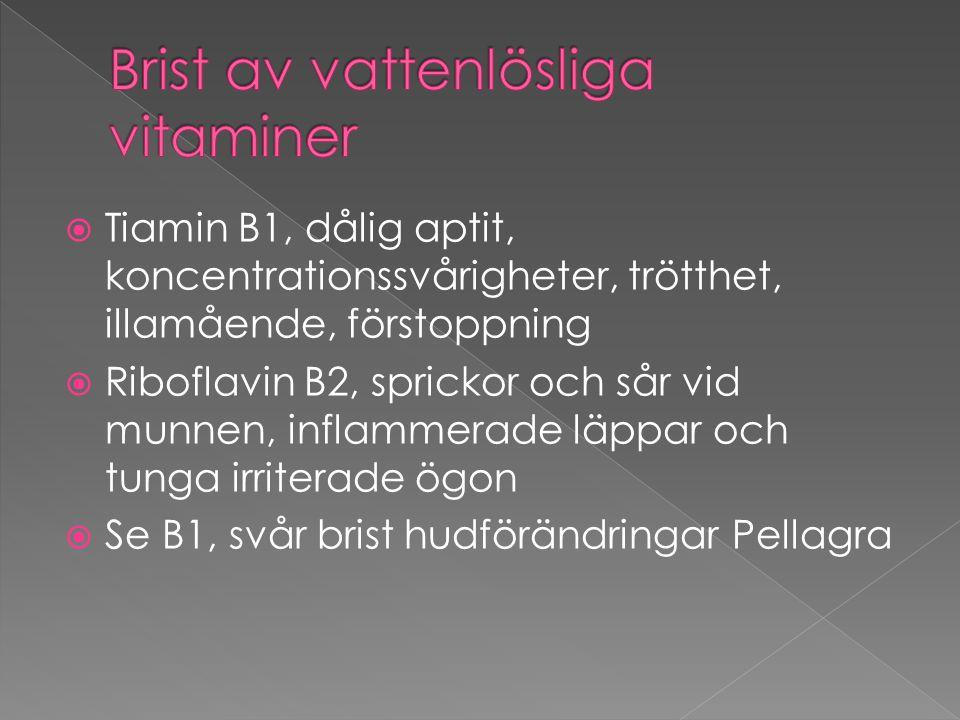  Tiamin B1, dålig aptit, koncentrationssvårigheter, trötthet, illamående, förstoppning  Riboflavin B2, sprickor och sår vid munnen, inflammerade läp