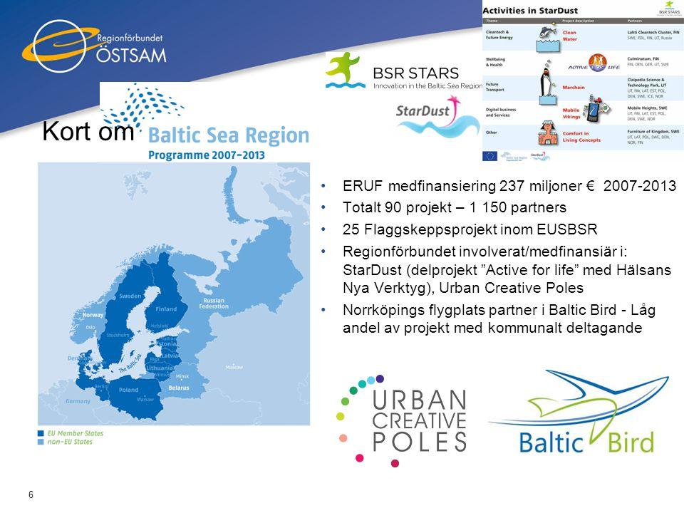 6 ERUF medfinansiering 237 miljoner € 2007-2013 Totalt 90 projekt – 1 150 partners 25 Flaggskeppsprojekt inom EUSBSR Regionförbundet involverat/medfin