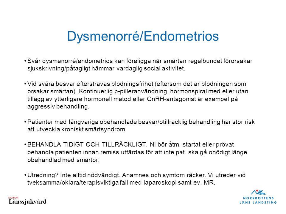 DIVISION Länssjukvård Dysmenorré/Endometrios Svår dysmenorré/endometrios kan föreligga när smärtan regelbundet förorsakar sjukskrivning/påtagligt hämmar vardaglig social aktivitet.