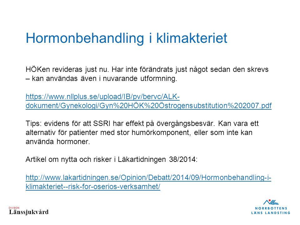 DIVISION Länssjukvård Hormonbehandling i klimakteriet HÖKen revideras just nu.