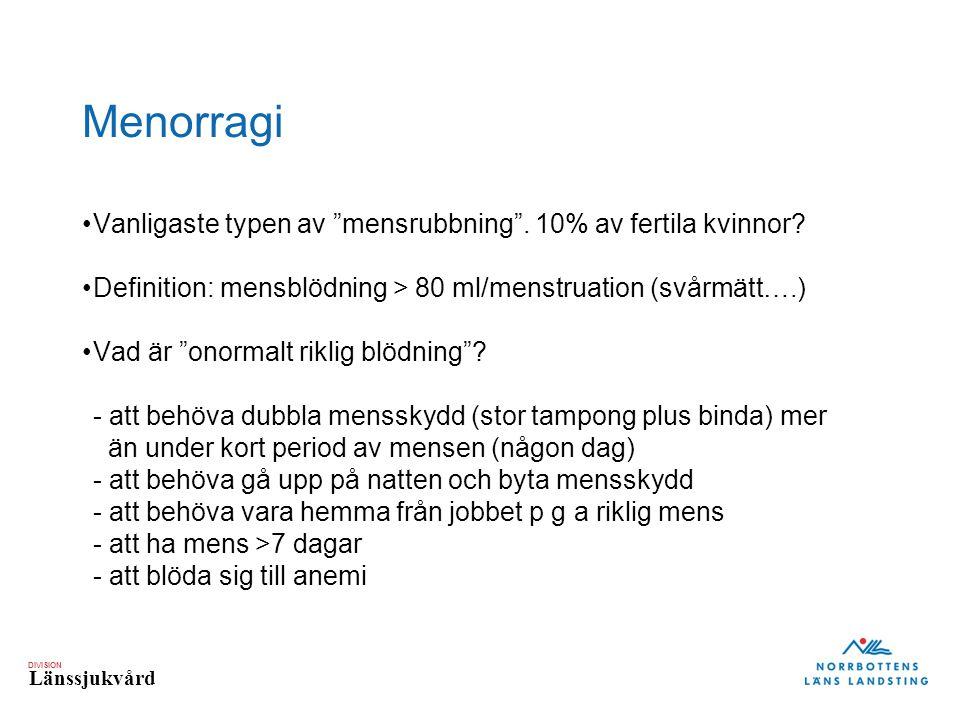 DIVISION Länssjukvård Menorragi Vanligaste typen av mensrubbning .
