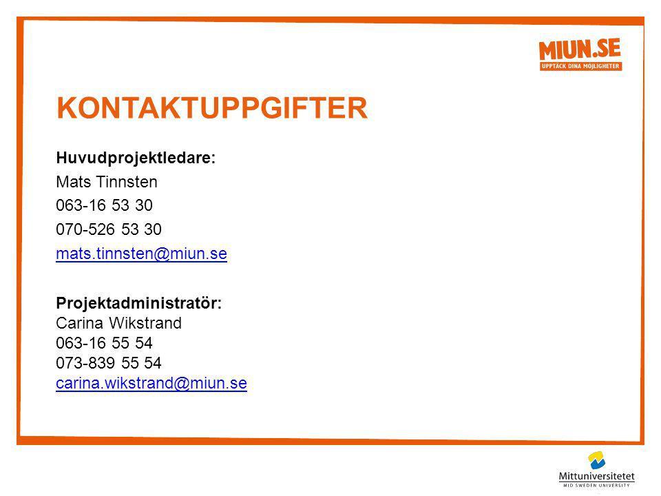 KONTAKTUPPGIFTER Huvudprojektledare: Mats Tinnsten 063-16 53 30 070-526 53 30 mats.tinnsten@miun.se Projektadministratör: Carina Wikstrand 063-16 55 5