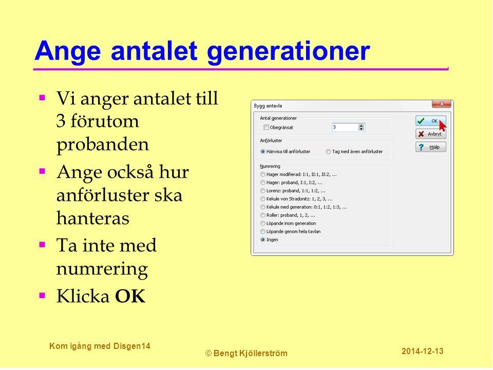 Ange antalet generationer  Vi anger antalet till 3 förutom probanden  Ange också hur anförluster ska hanteras  Ta inte med numrering  Klicka OK Ko