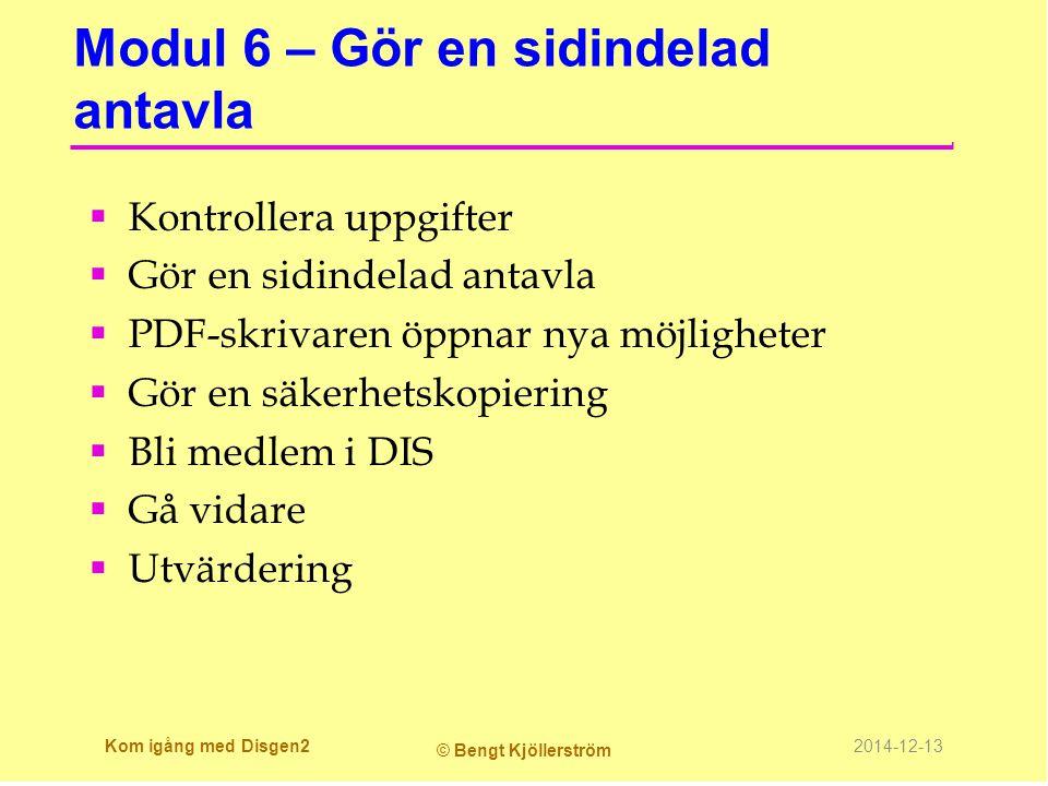 Läs mer om …  Sidindelad antavla Sidindelad antavla  Säkerhetskopiering Säkerhetskopiering Kom igång med Disgen 3 © Bengt Kjöllerström 2014-12-13