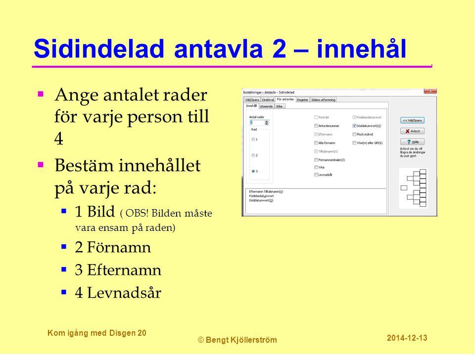 Sidindelad antavla 2 – innehål  Ange antalet rader för varje person till 4  Bestäm innehållet på varje rad:  1 Bild ( OBS! Bilden måste vara ensam