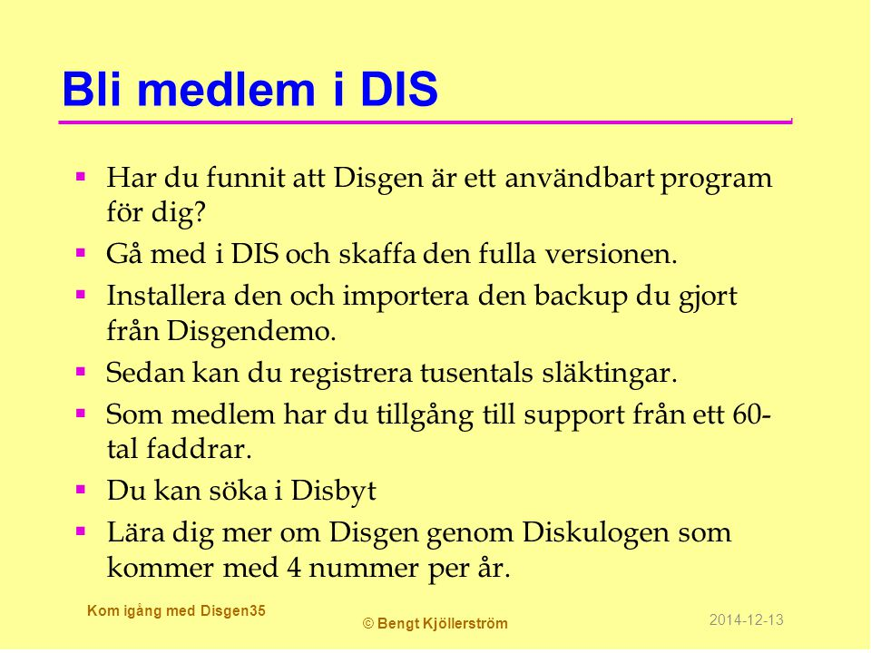 Bli medlem i DIS  Har du funnit att Disgen är ett användbart program för dig?  Gå med i DIS och skaffa den fulla versionen.  Installera den och imp