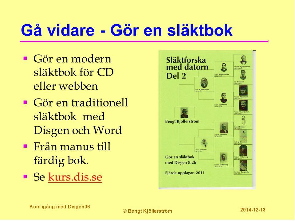 Gå vidare - Gör en släktbok  Gör en modern släktbok för CD eller webben  Gör en traditionell släktbok med Disgen och Word  Från manus till färdig bok.