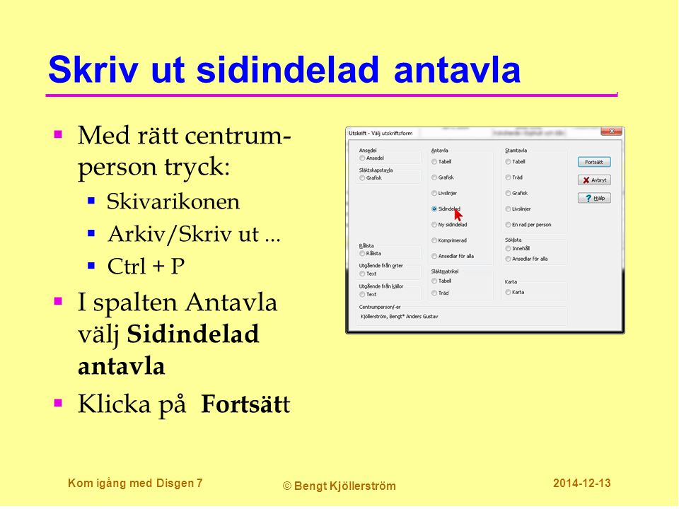 Fliken: Skrivarinställningar  Antavlan blir bäst med stående pappersformat  Klicka OK  Granska på nytt.