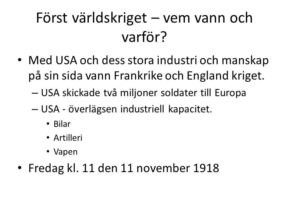 Först världskriget – vem vann och varför? Med USA och dess stora industri och manskap på sin sida vann Frankrike och England kriget. – USA skickade tv