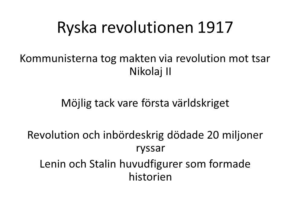 Ryska revolutionen 1917 Kommunisterna tog makten via revolution mot tsar Nikolaj II Möjlig tack vare första världskriget Revolution och inbördeskrig d