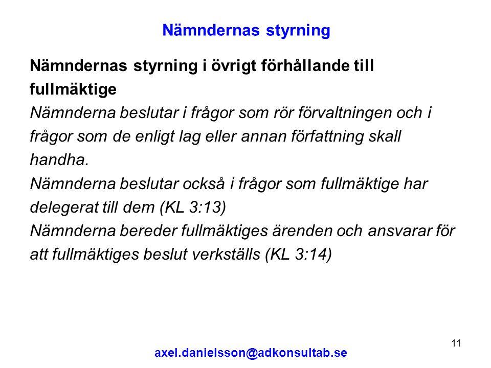 axel.danielsson@adkonsultab.se 11 Nämndernas styrning Nämndernas styrning i övrigt förhållande till fullmäktige Nämnderna beslutar i frågor som rör förvaltningen och i frågor som de enligt lag eller annan författning skall handha.