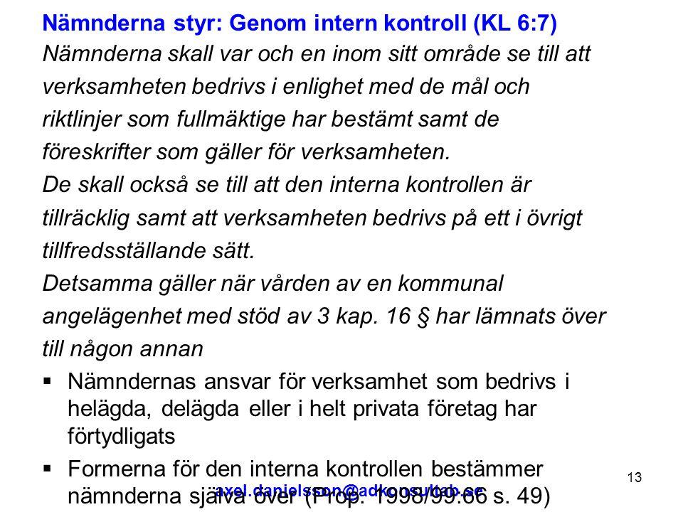 axel.danielsson@adkonsultab.se 13 Nämnderna styr: Genom intern kontroll (KL 6:7) Nämnderna skall var och en inom sitt område se till att verksamheten bedrivs i enlighet med de mål och riktlinjer som fullmäktige har bestämt samt de föreskrifter som gäller för verksamheten.