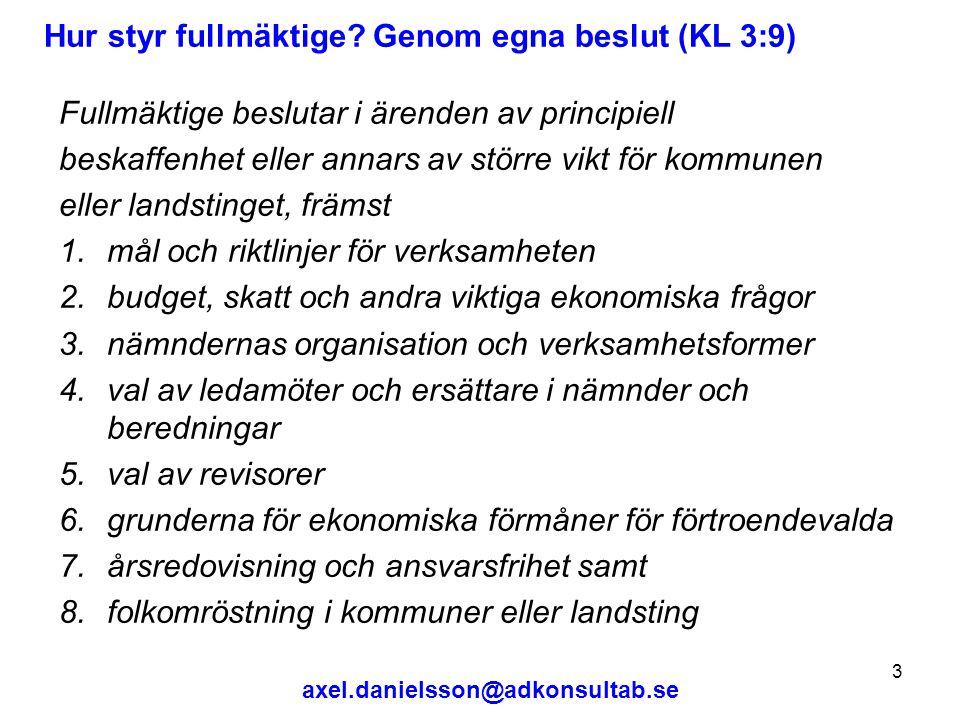 axel.danielsson@adkonsultab.se 14 Nämnderna styr: Genom delegering (KL 6:34) Vilka beslut får inte delegeras.