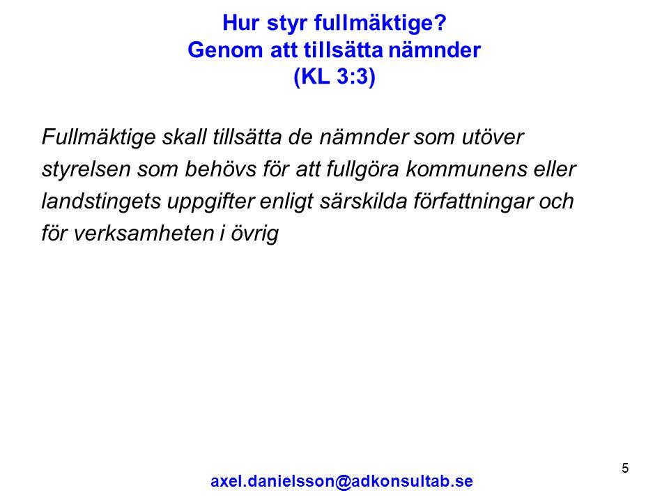 axel.danielsson@adkonsultab.se 6 Nämndorganisation med hänsyn till intressekonflikter (KL 3:5) En nämnd får inte bestämma om rättigheter eller skyldigheter för kommunen eller landstinget i ärenden där nämnden företräder kommunen eller landstinget som part.