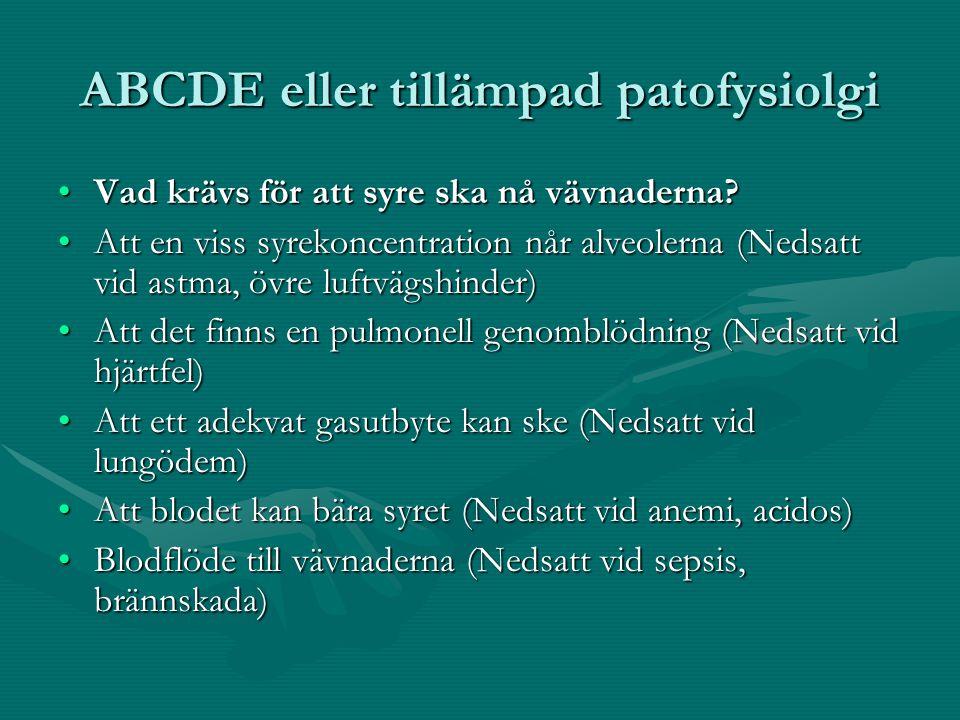 ABCDE eller tillämpad patofysiolgi Vad krävs för att syre ska nå vävnaderna?Vad krävs för att syre ska nå vävnaderna.