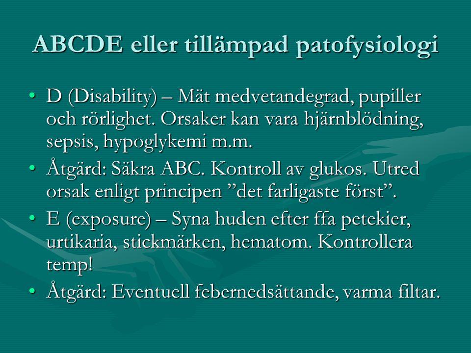 ABCDE eller tillämpad patofysiologi D (Disability) – Mät medvetandegrad, pupiller och rörlighet.