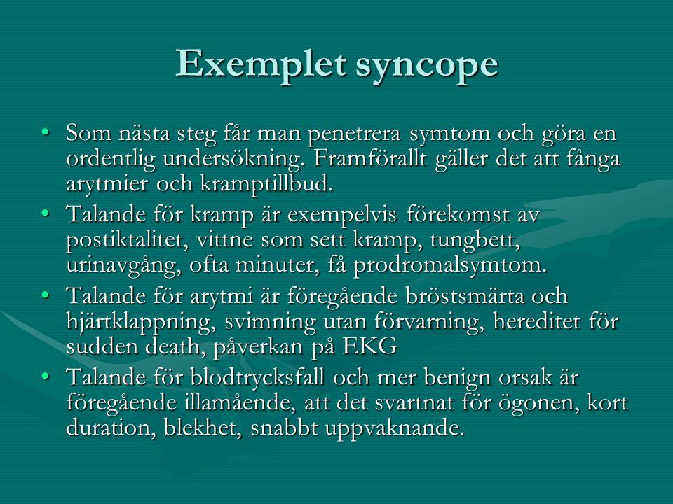 Exemplet syncope Som nästa steg får man penetrera symtom och göra en ordentlig undersökning.