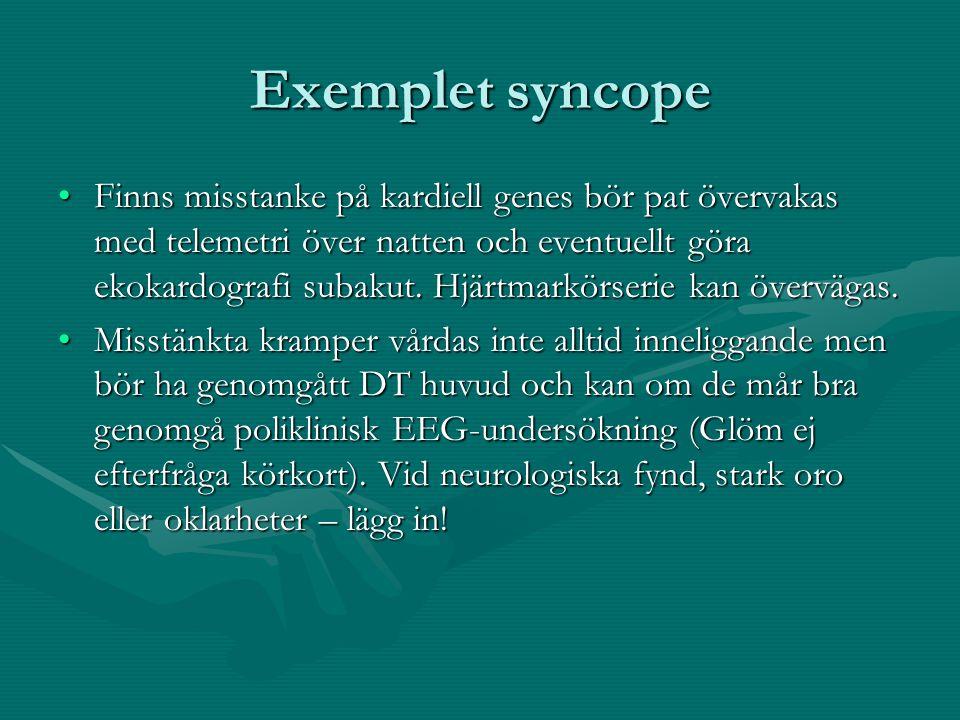 Exemplet syncope Finns misstanke på kardiell genes bör pat övervakas med telemetri över natten och eventuellt göra ekokardografi subakut.
