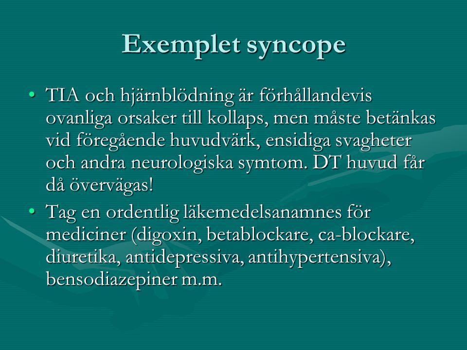 Exemplet syncope TIA och hjärnblödning är förhållandevis ovanliga orsaker till kollaps, men måste betänkas vid föregående huvudvärk, ensidiga svagheter och andra neurologiska symtom.