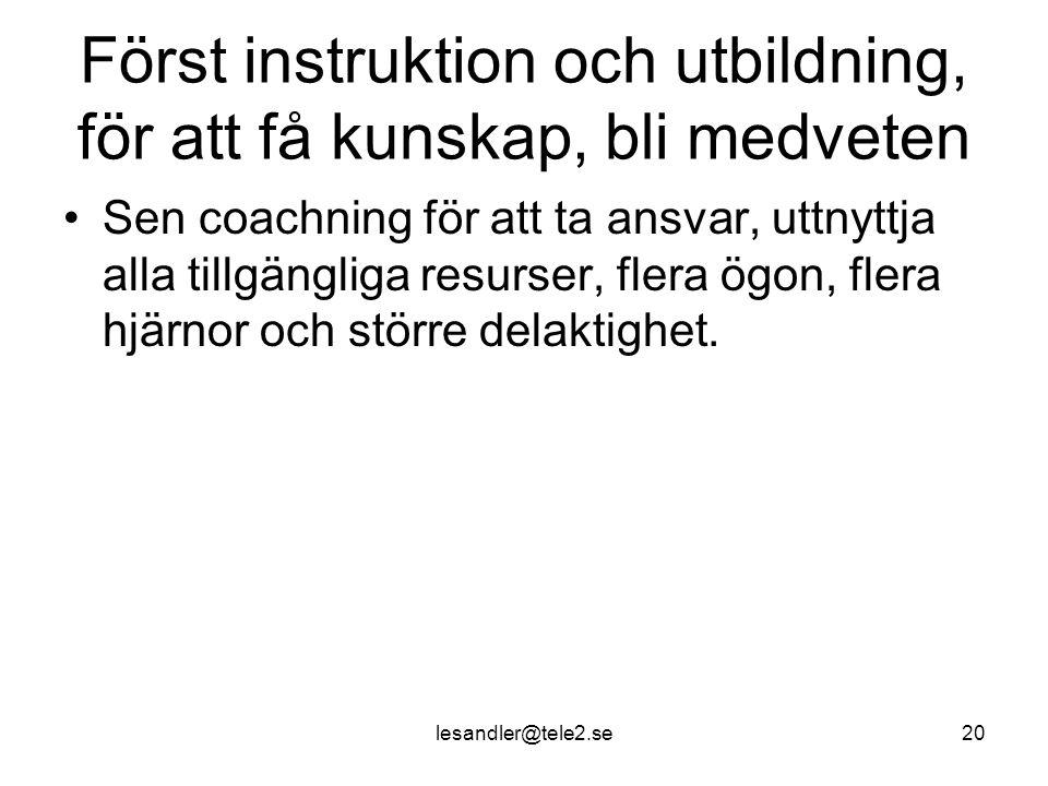 lesandler@tele2.se20 Först instruktion och utbildning, för att få kunskap, bli medveten Sen coachning för att ta ansvar, uttnyttja alla tillgängliga resurser, flera ögon, flera hjärnor och större delaktighet.