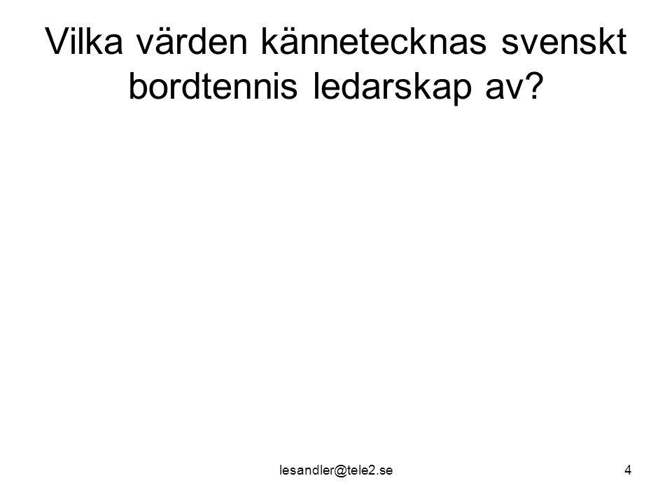 lesandler@tele2.se4 Vilka värden kännetecknas svenskt bordtennis ledarskap av?
