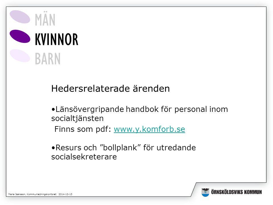 Maria Isaksson, Kommunledningskontoret 2014-12-13 Hedersrelaterade ärenden Länsövergripande handbok för personal inom socialtjänsten Finns som pdf: ww