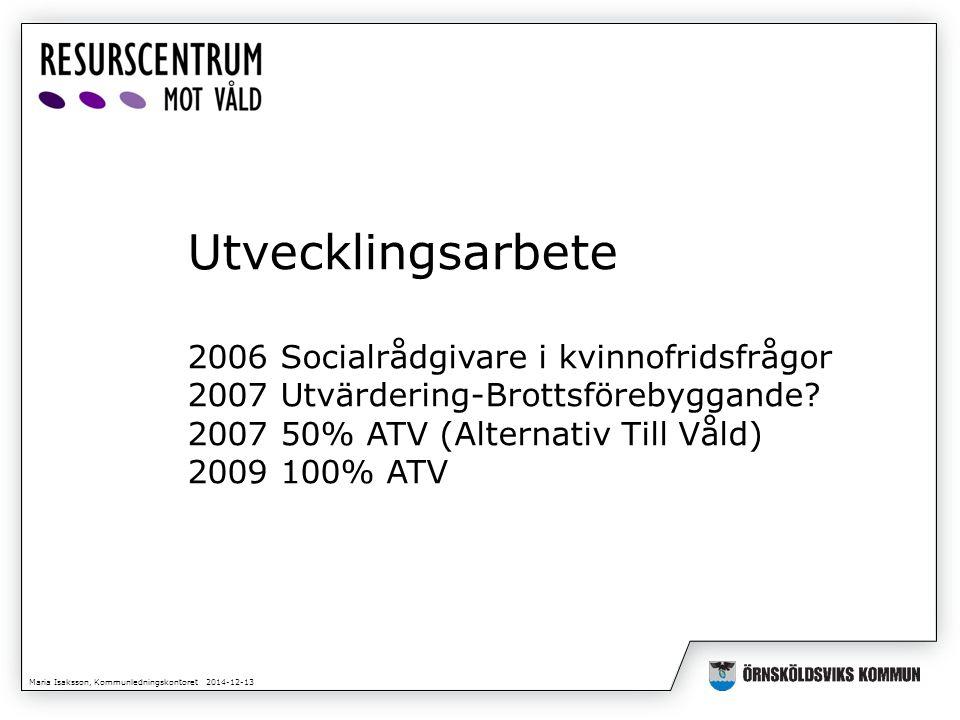 Maria Isaksson, Kommunledningskontoret 2014-12-13 Utvecklingsarbete 2006 Socialrådgivare i kvinnofridsfrågor 2007 Utvärdering-Brottsförebyggande? 2007