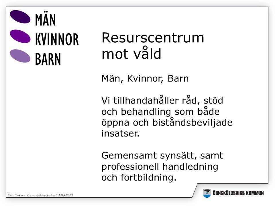 Maria Isaksson, Kommunledningskontoret 2014-12-13 Resurscentrum mot våld Samverkan externt med klienten i centrum Arbetsgrupp