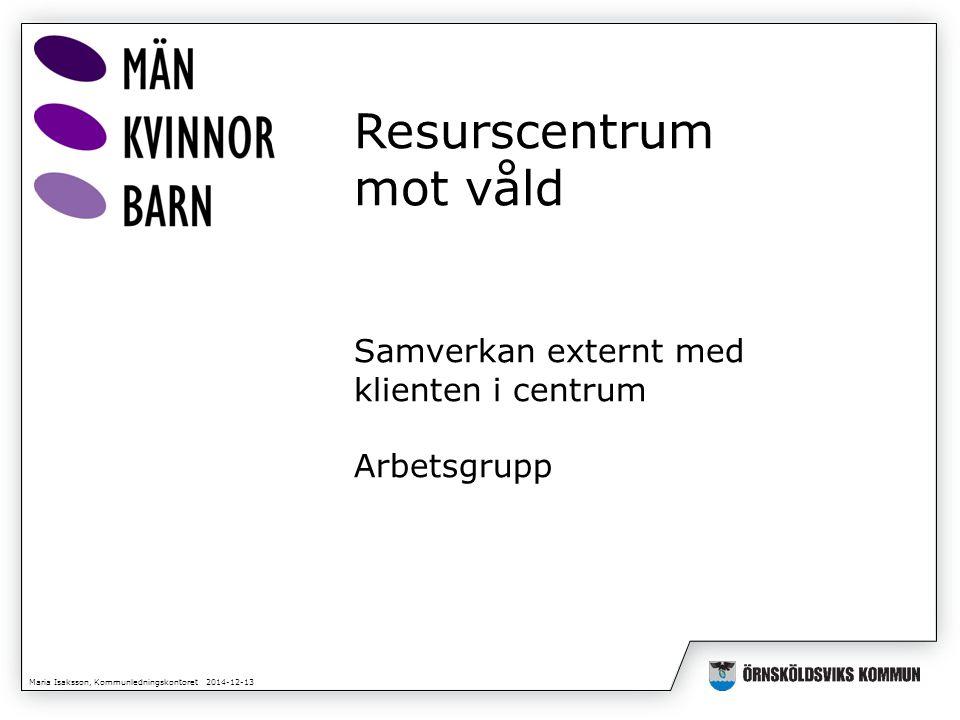 Maria Isaksson, Kommunledningskontoret 2014-12-13 Kontakta oss gärna om ni vill veta mer.