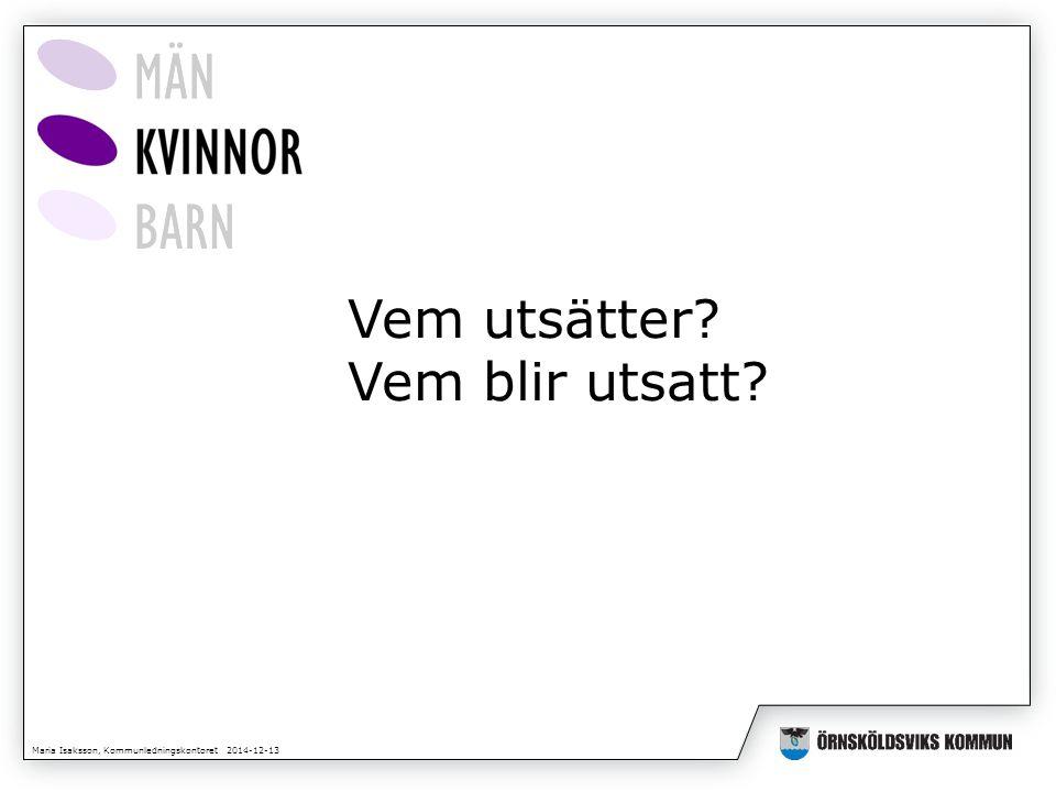 Maria Isaksson, Kommunledningskontoret 2014-12-13 Vem utsätter Vem blir utsatt