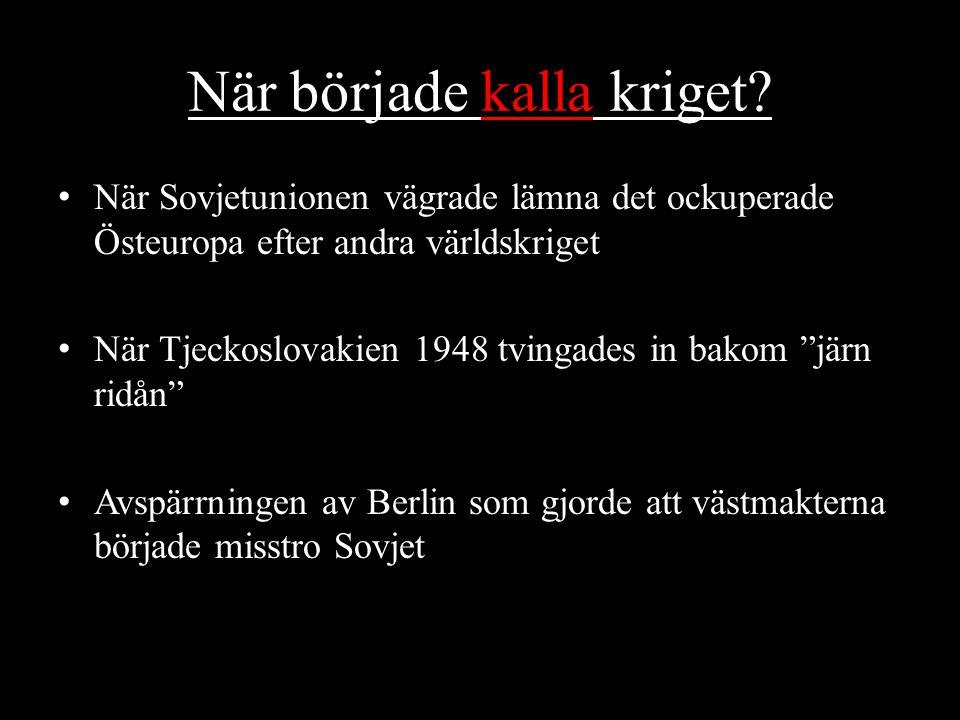 När började kalla kriget? När Sovjetunionen vägrade lämna det ockuperade Östeuropa efter andra världskriget När Tjeckoslovakien 1948 tvingades in bako