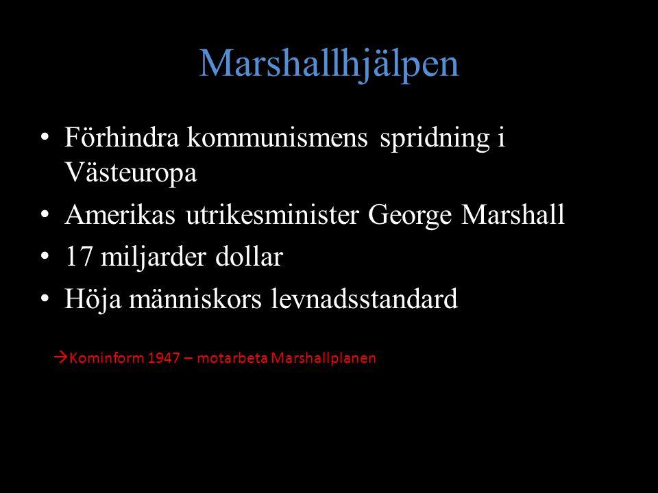 Marshallhjälpen Förhindra kommunismens spridning i Västeuropa Amerikas utrikesminister George Marshall 17 miljarder dollar Höja människors levnadsstan
