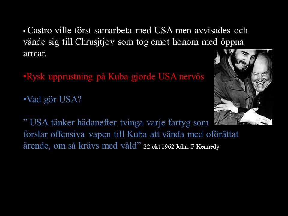 Castro ville först samarbeta med USA men avvisades och vände sig till Chrusjtjov som tog emot honom med öppna armar. Rysk upprustning på Kuba gjorde U
