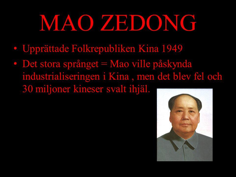 MAO ZEDONG Upprättade Folkrepubliken Kina 1949 Det stora språnget = Mao ville påskynda industrialiseringen i Kina, men det blev fel och 30 miljoner ki