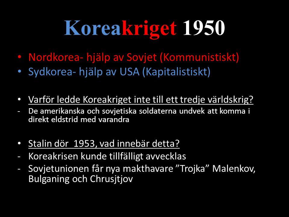 Koreakriget 1950 Nordkorea- hjälp av Sovjet (Kommunistiskt) Sydkorea- hjälp av USA (Kapitalistiskt) Varför ledde Koreakriget inte till ett tredje värl
