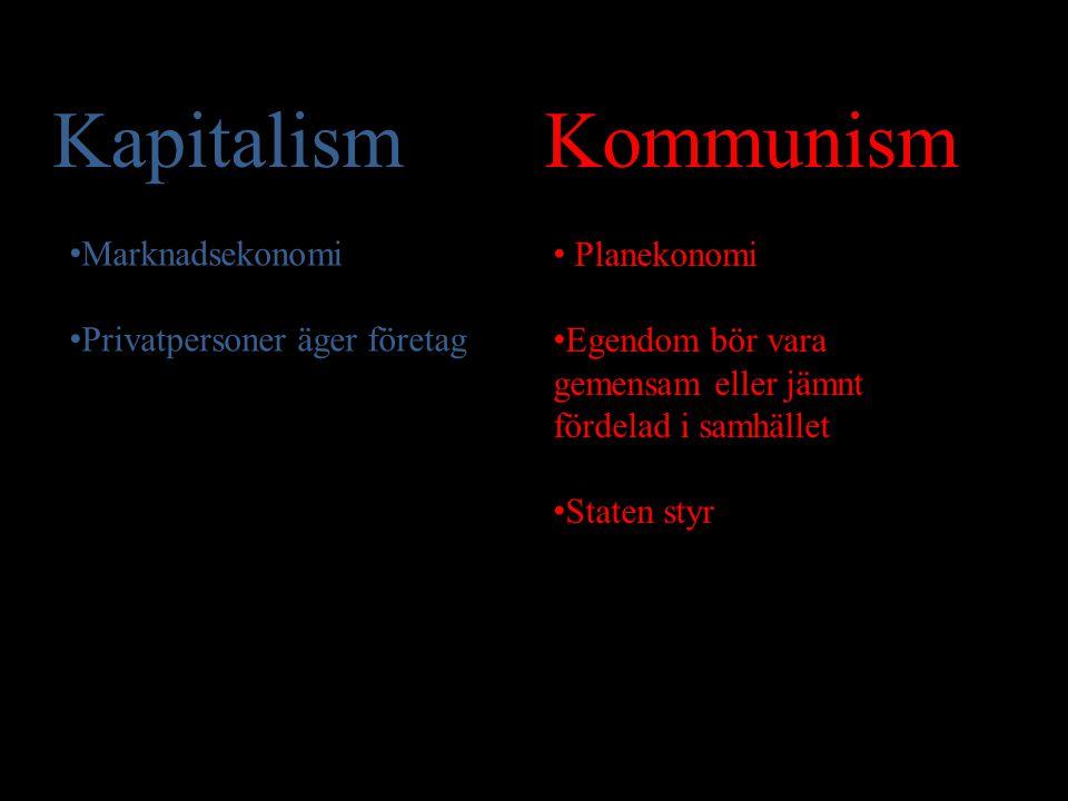 Kapitalism Kommunism Marknadsekonomi Privatpersoner äger företag Planekonomi Egendom bör vara gemensam eller jämnt fördelad i samhället Staten styr