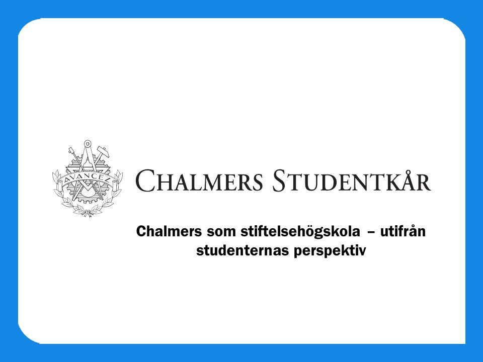 Chalmers omfattas till största delen inte av Högskolelagen eller högskoleförordningen Regeringen stiftade Chalmers stiftelse 1994 och skrev där in Verksamheten skall organiseras så att studenternas önskemål kan framföras och deras erfarenheter tillvaratas Chalmers skriver 15-åriga avtal med staten och dessutom 1-åriga avtal Chalmers Studentkår var positiv till stiftelseombildningen eftersom riskerna kunde avvärjas men möjligheterna kvarstod Chalmers som stiftelsehögskola – Vad gäller?