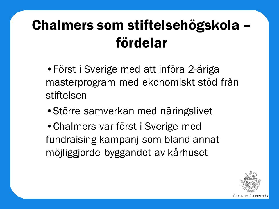 Chalmers som stiftelsehögskola – fördelar Först i Sverige med att införa 2-åriga masterprogram med ekonomiskt stöd från stiftelsen Större samverkan me