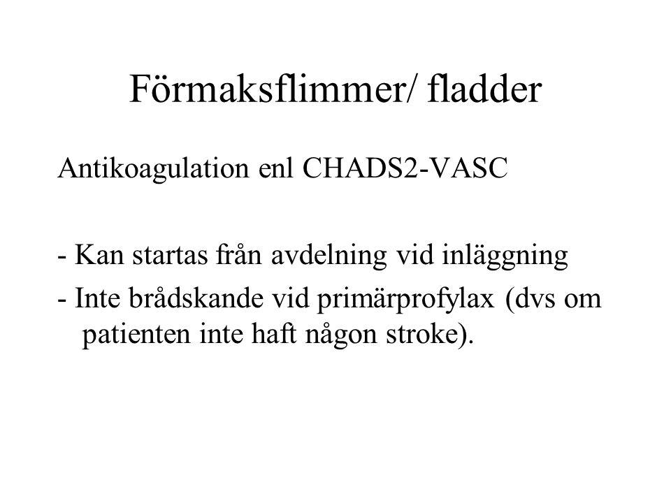 Förmaksflimmer/ fladder Antikoagulation enl CHADS2-VASC - Kan startas från avdelning vid inläggning - Inte brådskande vid primärprofylax (dvs om patienten inte haft någon stroke).
